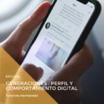 Generaciones : Perfil y comportamiento digital